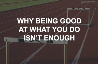 Why being good at what you do isn't enough if you want to have a successful business