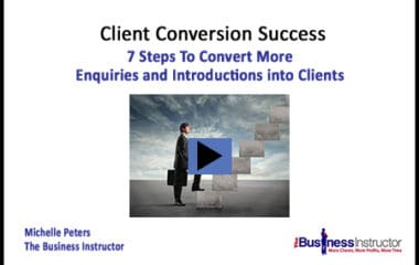 7 Steps to Client Conversion Success: How To Turn More Enquiries and Introductions Into Clients